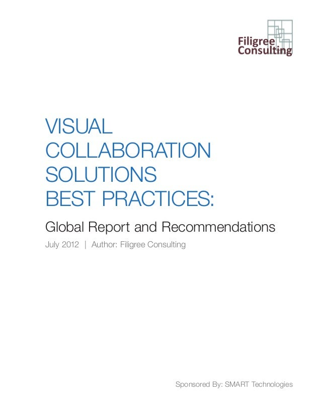 VISUAL COLLABORATION SOLUTIONS BEST PRACTICES: Global Report and Recommendations July 2012 | Author: Filigree Consulting S...