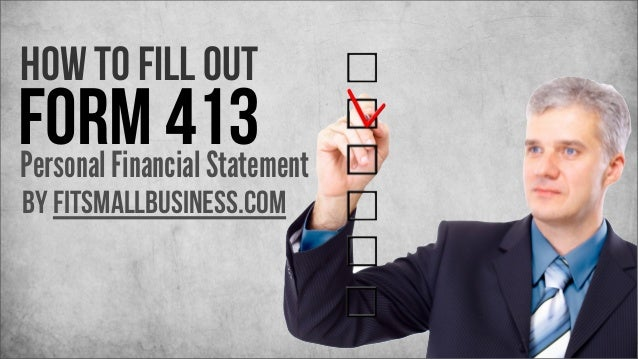 How to fill out  Form 413 Personal Financial Statement by FitSmallBusiness.com