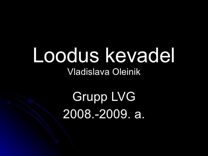 Loodus kevadel Vladislava Oleinik Grupp LVG 2008.-2009. a.