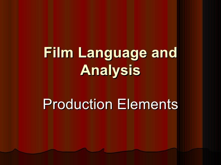 Film Language and Analysis Production Elements