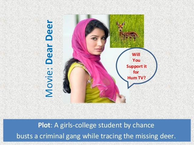Film: Dear Deer Plot: An orphan girls-college student by chance busts a criminal gang while tracing missing deer in Bahawa...