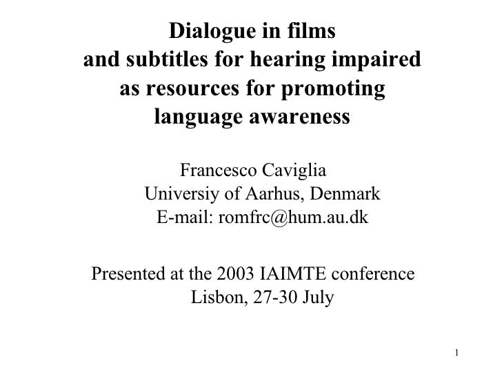 Dialogue in films  and subtitles for hearing impaired  as resources for promoting  language awareness  <ul><li>Francesco C...