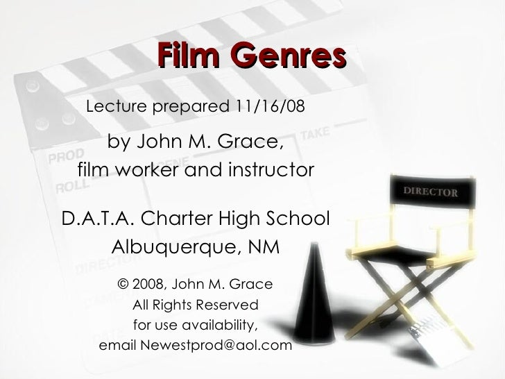 Film Genres Lecture prepared 11/16/08 by   John M. Grace, film worker and instructor D.A.T.A. Charter High School Albuquer...