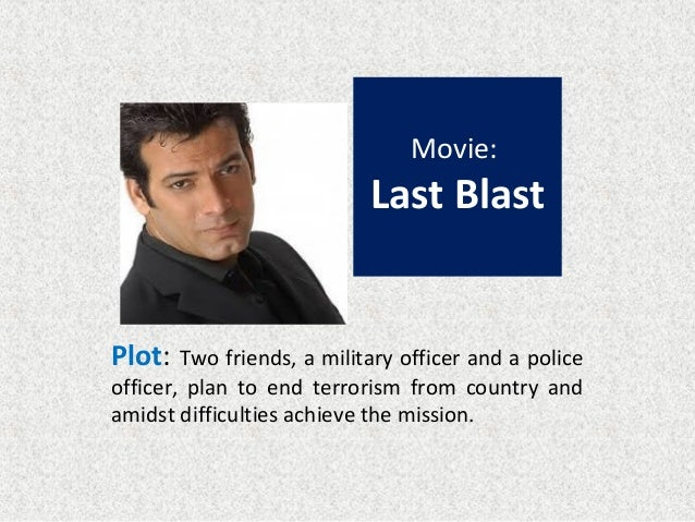 Film: Last Blast Plot: Two friends, a military officer and a police officer, plan to end terrorism from country and amidst...