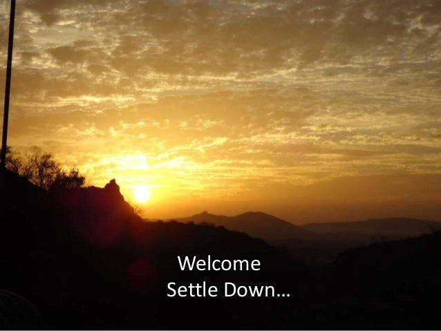 Welcome Settle Down…