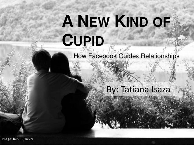 A NEW KIND OFCUPIDBy: Tatiana IsazaHow Facebook Guides RelationshipsImage: laihiu (Flickr)