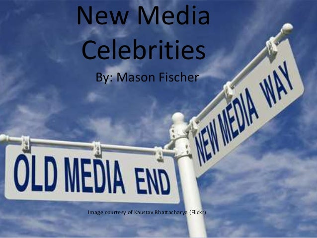 New Media Celebrities By: Mason Fischer Image courtesy of Kaustav Bhattacharya (Flickr)