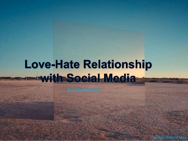 The Love-Hate Relationship with Social Media