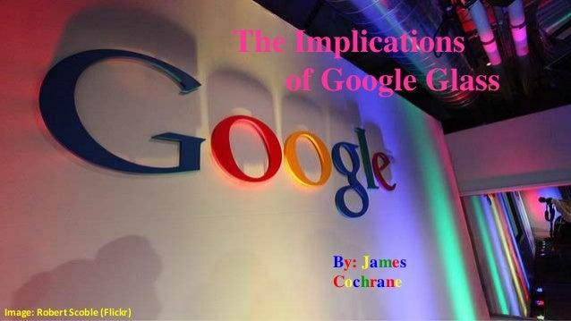 Image: Robert Scoble (Flickr)The Implicationsof Google GlassBy: JamesCochrane