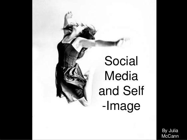 Social Media and Self -Image By Julia McCann