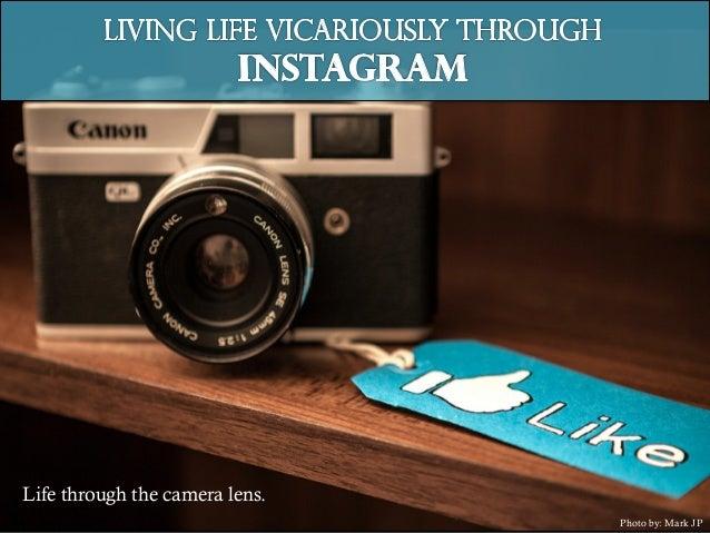 Life through the camera lens. Photo by: Mark JP