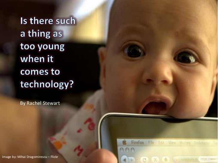 Is there such a thing as too young when it comes to technology?<br />By Rachel Stewart<br />Image by: Mihai Dragomirescu –...