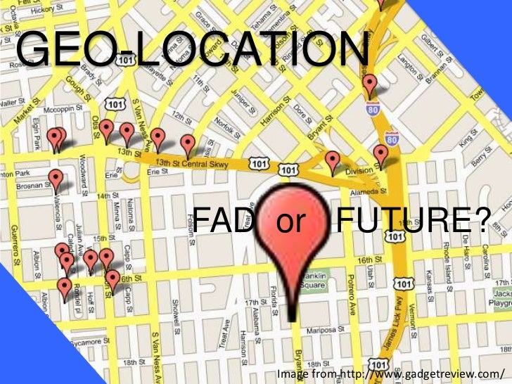 GEO-LOCATION<br />FAD  or   FUTURE?<br />Image from http://www.gadgetreview.com/<br />