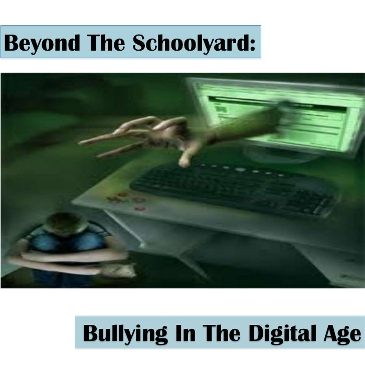Beyond The Schoolyard:<br />Bullying In The Digital Age<br />