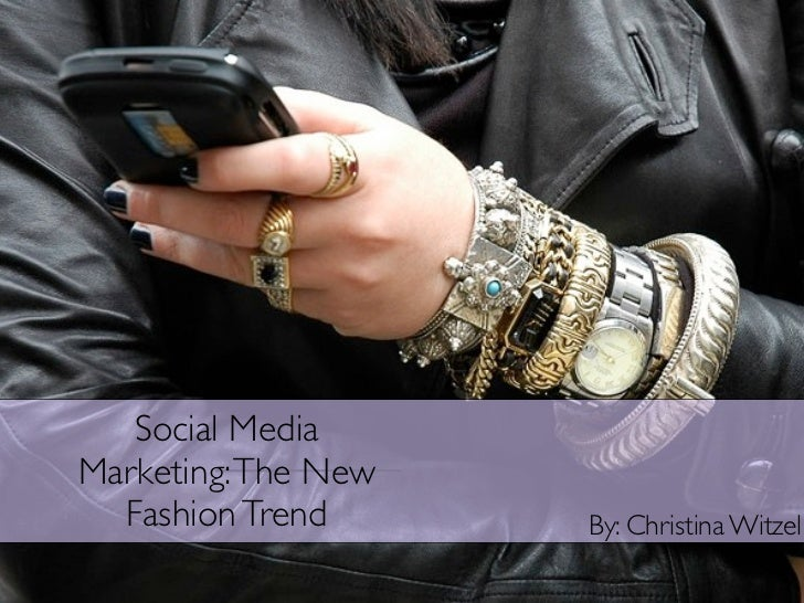 Social MediaMarketing: The New  Fashion Trend      By: Christina Witzel