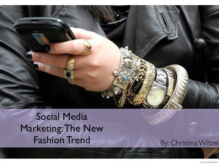Social MediaMarketing: The New  Fashion Trend      By: Christina Witzel                                  Source: tokyofash...