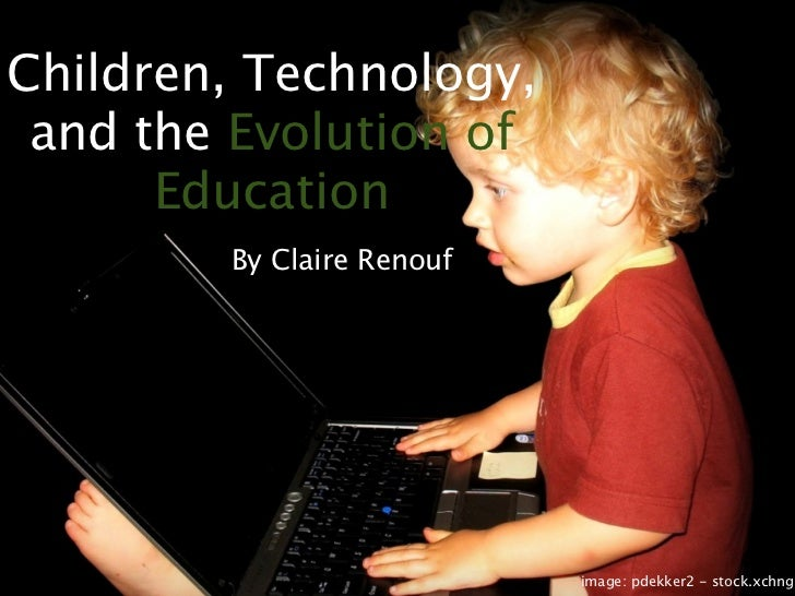 Children, Technology, and the Evolution of Education