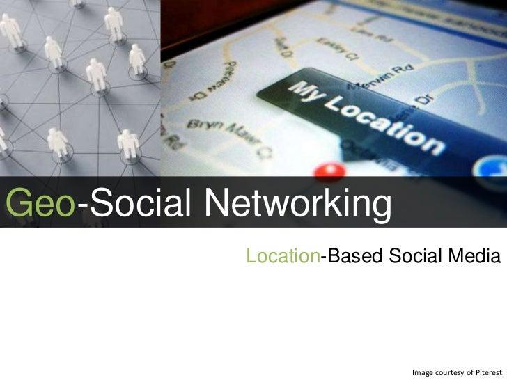 Geo-Social Networking<br />Location-Based Social Media<br />Image courtesy of Piterest<br />