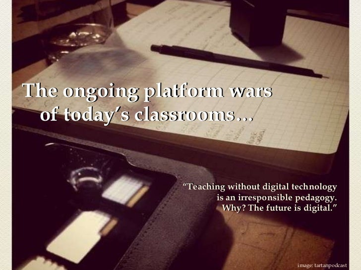 """The ongoing platform wars <br />of today's classrooms…<br />The ongoing platform wars <br />of today's classrooms…<br />""""T..."""