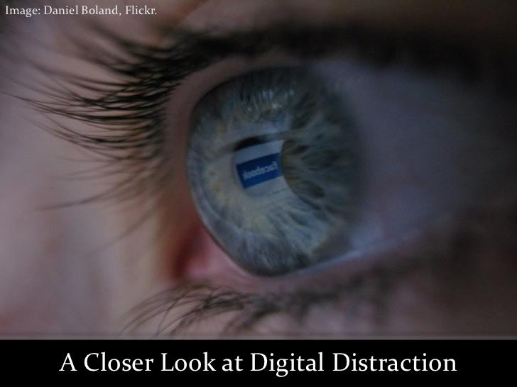 Image: Daniel Boland, Flickr.          A Closer Look at Digital Distraction