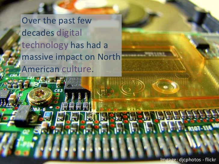 Over the past few decades digitaltechnologyhas had a massive impact on North American culture. <br />Imgage: djcphotos - f...