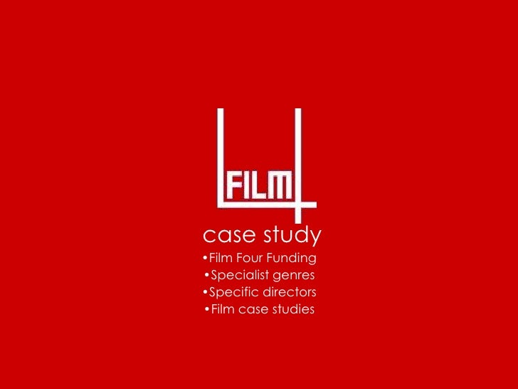 case study •Film Four Funding •Specialist genres •Specific directors •Film case studies