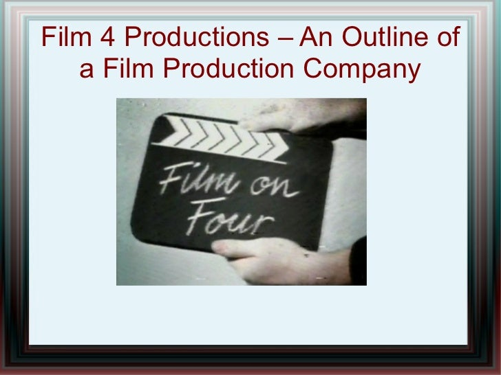 Film 4 Productions – An Outline of   a Film Production Company