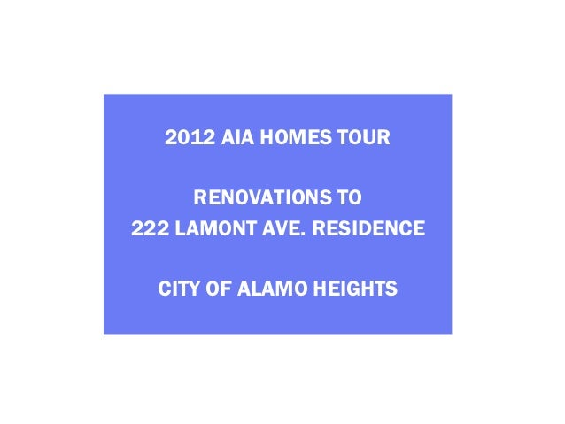 2012 AIA HOMES TOUR      RENOVATIONS TO222 LAMONT AVE. RESIDENCE  CITY OF ALAMO HEIGHTS