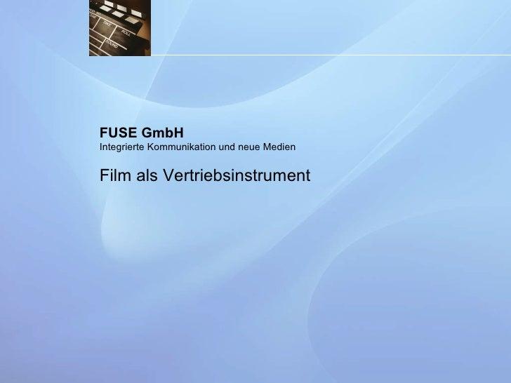 FUSE GmbH Integrierte Kommunikation und neue Medien Film als Vertriebsinstrument