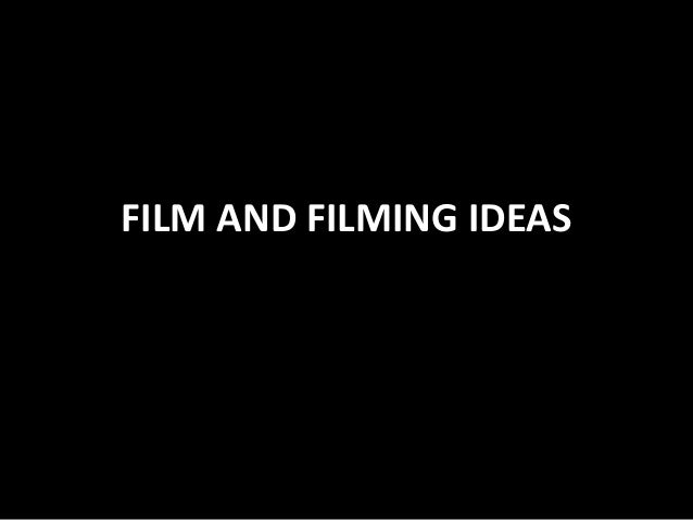 Film and Filming ideas