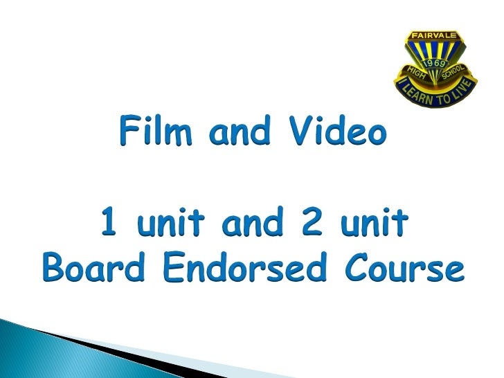 Film and Video is a Board Endorsed non ATAR, 1 unit and 2 unit course.The subject content in this course addresses traditi...