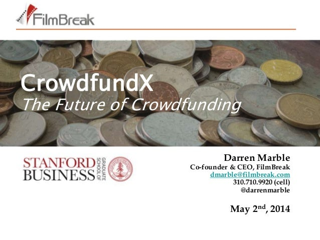 Darren Marble Co-founder & CEO, FilmBreak dmarble@filmbreak.com 310.710.9920 (cell) @darrenmarble May 2nd, 2014 CrowdfundX...