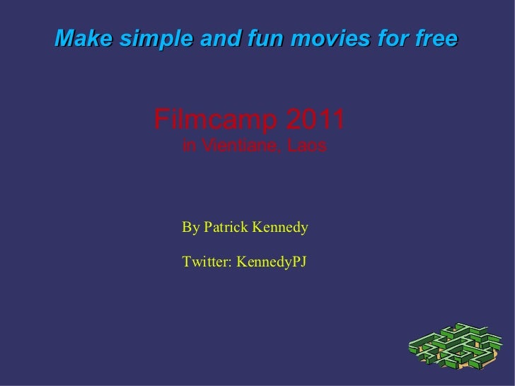 Make simple and fun movies for free  By Patrick Kennedy Twitter: KennedyPJ Filmcamp 2011  in Vientiane, Laos
