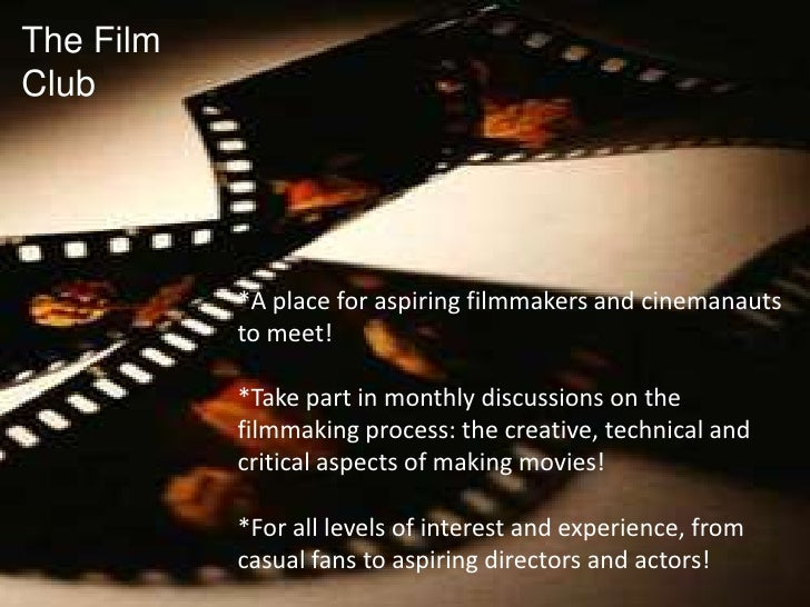 The Film Club<br />*A place for aspiring filmmakers and cinemanauts to meet!<br />*Take part in monthly discussions on the...