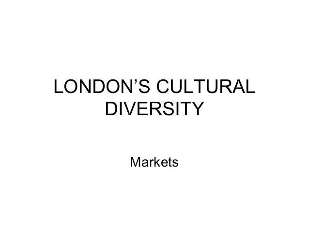 LONDON'S CULTURAL DIVERSITY Markets