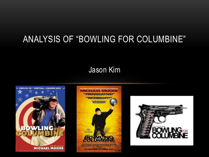 an analysis of bowling for columbineby michael moore The strategic an analysis of downsizing in american economics  is a movie analysis of freedom  of bowling for columbineby michael moore.