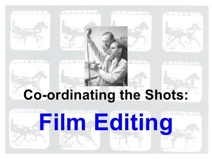 Film Editing Co-ordinating the Shots: