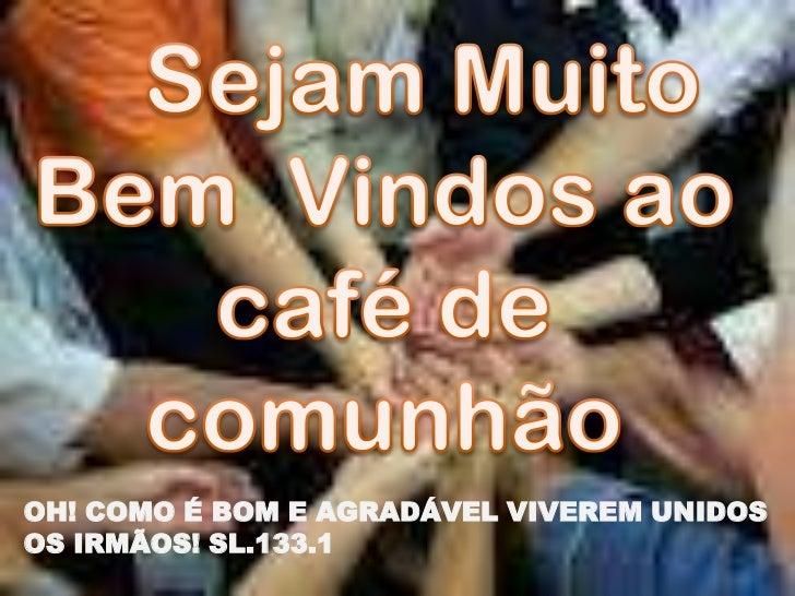 OH! COMO É BOM E AGRADÁVEL VIVEREM UNIDOSOS IRMÃOS! SL.133.1