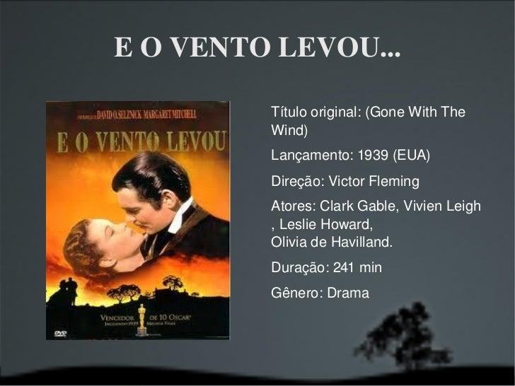 E O VENTO LEVOU... Título original: (Gone With The Wind) Lançamento: 1939 (EUA) Direção:  Victor Fleming   Atores:  Clark ...