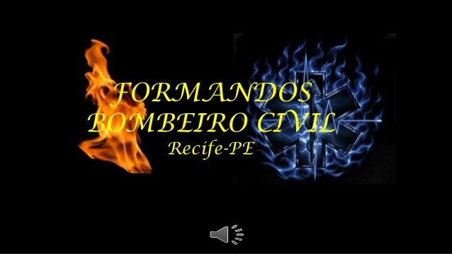 FORMANDOS BOMBEIRO CIVIL Recife-PE