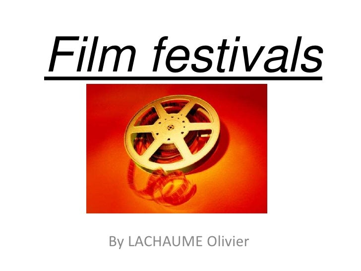 Film festivals   By LACHAUME Olivier