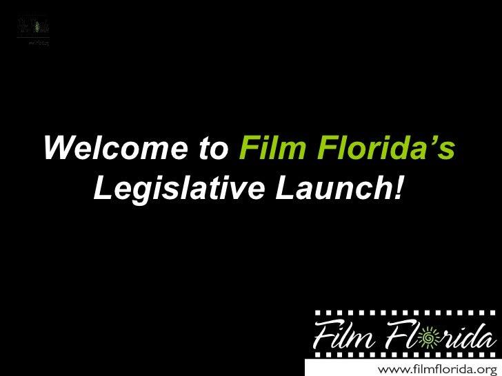 Welcome to  Film Florida's  Legislative Launch!