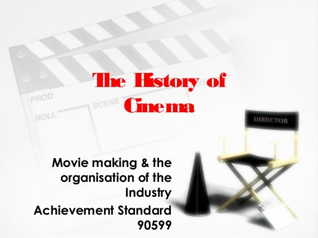 The History of Cinema Movie making & the organisation of the Industry Achievement Standard 90599
