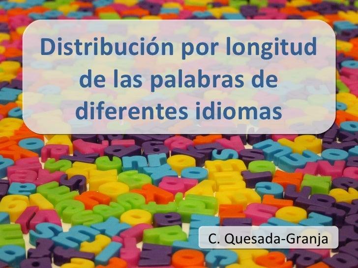 Distribución por longitud     de las palabras de    diferentes idiomas                   C. Quesada-Granja
