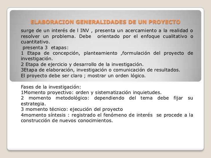 ELABORACION GENERALIDADES DE UN PROYECTOsurge de un interés de l INV , presenta un acercamiento a la realidad oresolver un...