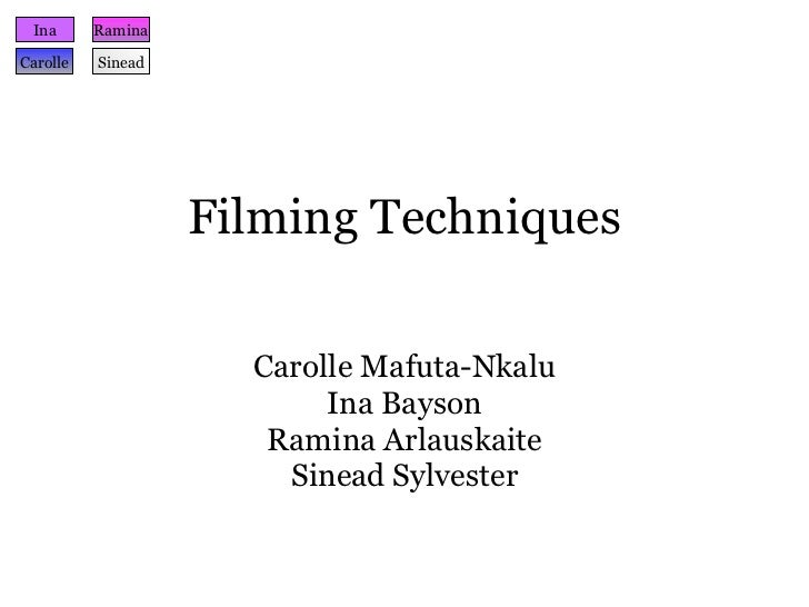 Filming Techniques Carolle Mafuta-Nkalu Ina Bayson Ramina Arlauskaite Sinead Sylvester Ina Carolle Ramina Sinead