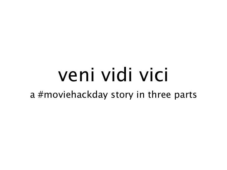 Codename veni vidi vici AKA a #moviehackday story in three parts by @matteoc @punkrats