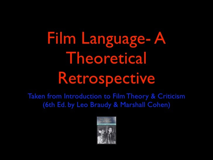 Film Language- A          Theoretical         Retrospective Taken from Introduction to Film Theory & Criticism     (6th Ed...