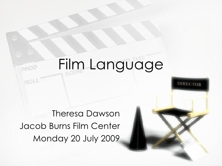 Film Language          Theresa Dawson Jacob Burns Film Center    Monday 20 July 2009