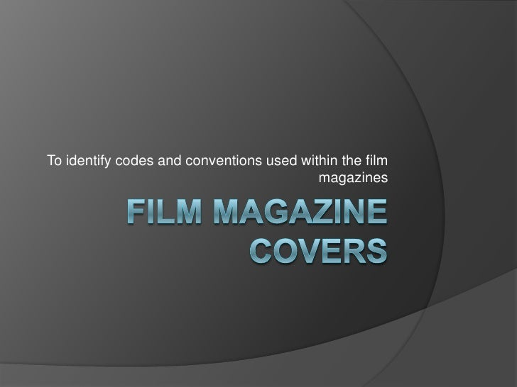 Film magazine covers <br />To identify codes and conventions used within the film magazines <br />